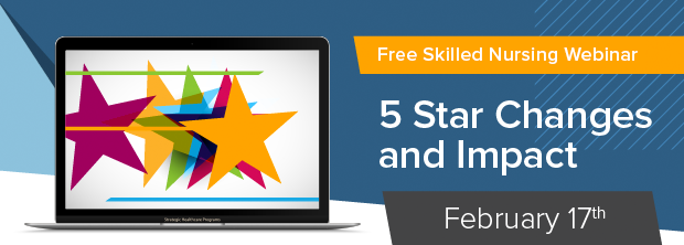 Free SNF Webinar: 5 Star Rating Changes and Impact